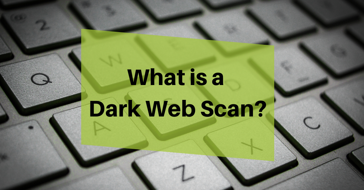 What is a Dark Web Scan?